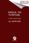 Single On Purpose : Redefine Everything. Find Yourself First. - Book