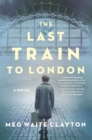 The Last Train to London : A Novel - eBook