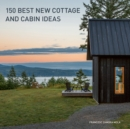 150 Best New Cottage and Cabin Ideas - eBook