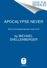 Apocalypse Never : Why Environmental Alarmism Hurts Us All - Book