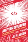 Ask Your Developer : How to Harness the Power of Software Developers and Win in the 21st Century - eBook