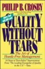 Quality Without Tears: The Art of Hassle-Free Management - Book