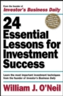 24 Essential Lessons for Investment Success: Learn the Most Important Investment Techniques from the Founder of Investor's Business Daily - Book