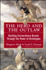 The Hero and the Outlaw: Building Extraordinary Brands Through the Power of Archetypes - Book
