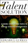 The Talent Solution: Aligning Strategy and People to Achieve Extraordinary Results - eBook