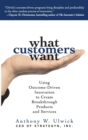 What Customers Want: Using Outcome-Driven Innovation to Create Breakthrough Products and Services - Book