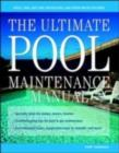 The Ultimate Pool Maintenance Manual: Spas, Pools, Hot Tubs, Rockscapes, and Other Water Features, 2nd Edition - eBook