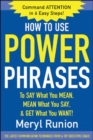 How to Use Power Phrases to Say What You Mean, Mean What You Say, & Get What You Want - Book