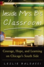 Inside Mrs. B.'s Classroom : Courage, Hope, and Learning on Chicago's South Side - eBook