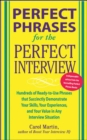 Perfect Phrases for the Perfect Interview: Hundreds of Ready-to-Use Phrases That Succinctly Demonstrate Your Skills, Your Experience and Your Value in Any Interview Situation : Hundreds of Ready-to-Us - eBook