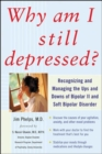 Why Am I Still Depressed? Recognizing and Managing the Ups and Downs of Bipolar II and Soft Bipolar Disorder - eBook