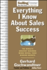 Everything I Know About Sales Success: The World's Greatest Business Minds Reveal Their Formulas for Winning the Hearts and Minds - eBook