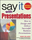 Say It with Presentations, Second Edition, Revised & Expanded : How to Design and Deliver Successful Business Presentations - eBook