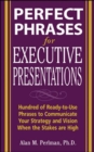 Perfect Phrases for Executive Presentations: Hundreds of Ready-to-Use Phrases to Use to Communicate Your Strategy and Vision When the Stakes Are High - eBook