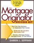 The Mortgage Originator Success Kit: The Quick Way to a Six-Figure Income - eBook