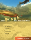 What Fish Don't Want You to Know : The Insider's Guide to Fresh-Water Spin-Fishing - eBook