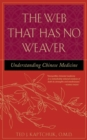 The Web That Has No Weaver : Understanding Chinese Medicine - eBook