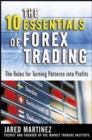 The 10 Essentials of Forex Trading : The Rules for Turning Trading Patterns Into Profit - eBook
