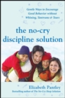 The No-Cry Discipline Solution: Gentle Ways to Encourage Good Behavior Without Whining, Tantrums, and Tears : Foreword by Tim Seldin - eBook