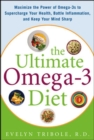 The Ultimate Omega-3 Diet : Maximize the Power of Omega-3s to Supercharge Your Health, Battle Inflammation, and Keep Your Mind S - eBook