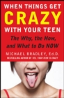When Things Get Crazy with Your Teen: The Why, the How, and What to do Now - eBook