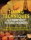 Timing Techniques for Commodity Futures Markets: Effective Strategy and Tactics for Short-Term and Long-Term Traders - eBook