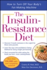 The Insulin-Resistance Diet--Revised and Updated : How to Turn Off Your Body's Fat-Making Machine - eBook