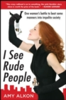 I See Rude People: One Woman s Battle to Beat Some Manners into Impolite Society - eBook