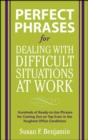 Perfect Phrases for Dealing with Difficult Situations at Work:  Hundreds of Ready-to-Use Phrases for Coming Out on Top Even in the Toughest Office Conditions - eBook