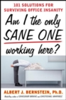 Am I The Only Sane One Working Here?: 101 Solutions for Surviving Office Insanity - eBook