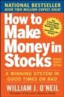 How to Make Money in Stocks:  A Winning System in Good Times and Bad, Fourth Edition - Book