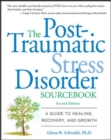The Post-Traumatic Stress Disorder Sourcebook : A Guide to Healing, Recovery, and Growth - eBook