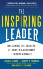 The Inspiring Leader: Unlocking the Secrets of How Extraordinary Leaders Motivate - Book