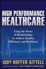 High Performance Healthcare: Using the Power of Relationships to Achieve Quality, Efficiency and Resilience - eBook