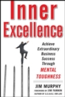 Inner Excellence: Achieve Extraordinary Business Success through Mental Toughness - eBook