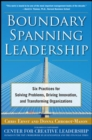 Boundary Spanning Leadership: Six Practices for Solving Problems, Driving Innovation, and Transforming Organizations - Book