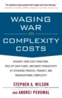 Waging War on Complexity Costs: Reshape Your Cost Structure, Free Up Cash Flows and Boost Productivity by Attacking Process, Product and Organizational Complexity - Book
