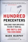 Hundred Percenters:  Challenge Your Employees to Give It Their All, and They'll Give You Even More - eBook