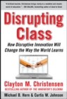 Disrupting Class: How Disruptive Innovation Will Change the Way the World Learns - eBook