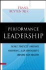 Performance Leadership: The Next Practices to Motivate Your People, Align Stakeholders, and Lead Your Industry - eBook