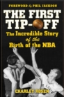 The First Tip-Off: The Incredible Story of the Birth of the NBA - eBook
