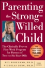 Parenting the Strong-Willed Child: The Clinically Proven Five-Week Program for Parents of Two- to Six-Year-Olds, Third Edition - Book