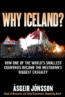 Why Iceland? : How One of the World's Smallest Countries Became the Meltdown's Biggest Casualty - eBook