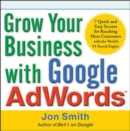 Grow Your Business with Google AdWords: 7 Quick and Easy Secrets for Reaching More Customers with the World's #1 Search Engine - eBook