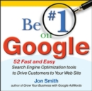 Be #1 on Google:  52 Fast and Easy Search Engine Optimization Tools to Drive Customers to Your Web Site - eBook