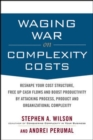 Waging War on Complexity Costs: Reshape Your Cost Structure, Free Up Cash Flows and Boost Productivity by Attacking Process, Product and Organizational - eBook
