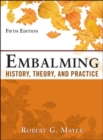 Embalming: History, Theory, and Practice, Fifth Edition - Book