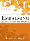 Embalming: History, Theory, and Practice, Fifth Edition - eBook