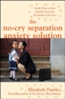 The No-Cry Separation Anxiety Solution: Gentle Ways to Make Good-bye Easy from Six Months to Six Years - eBook