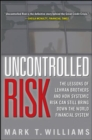 Uncontrolled Risk: Lessons of Lehman Brothers and How Systemic Risk Can Still Bring Down the World Financial System - eBook